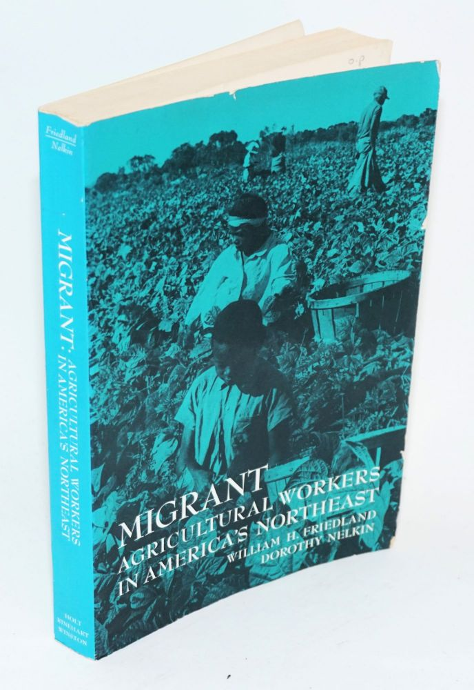Migrant; agricultural workers in America's northeast. William H. Friedland, Dorothy Nelkin.