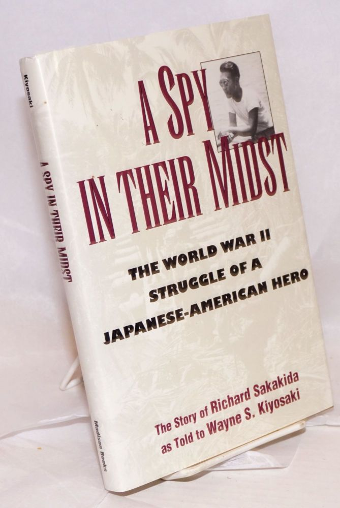 A spy in their midst; the World War II struggle of a Japanese-American hero, as told to Wayne Kiyosaki. Richard as told to Wayne Kiyosaki Sakakida.