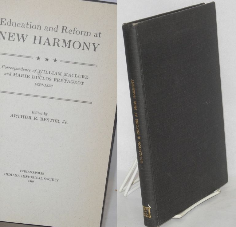 Education and reform at New Harmony. Correspondence of William MaClure and Marie Duclos Fretageot, 1820-1833. Arthur E. Bestor, ed.