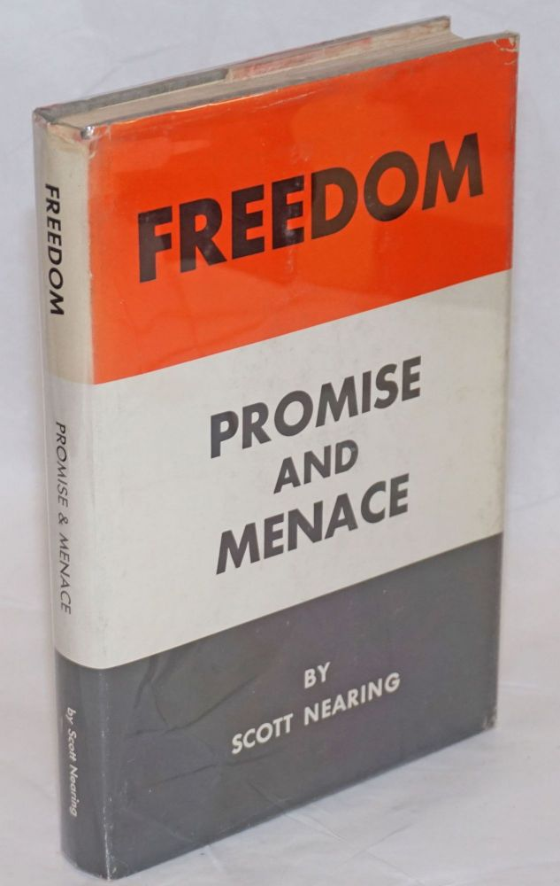 Freedom: promise and menace, a critique on the cult of freedom. Scott Nearing.