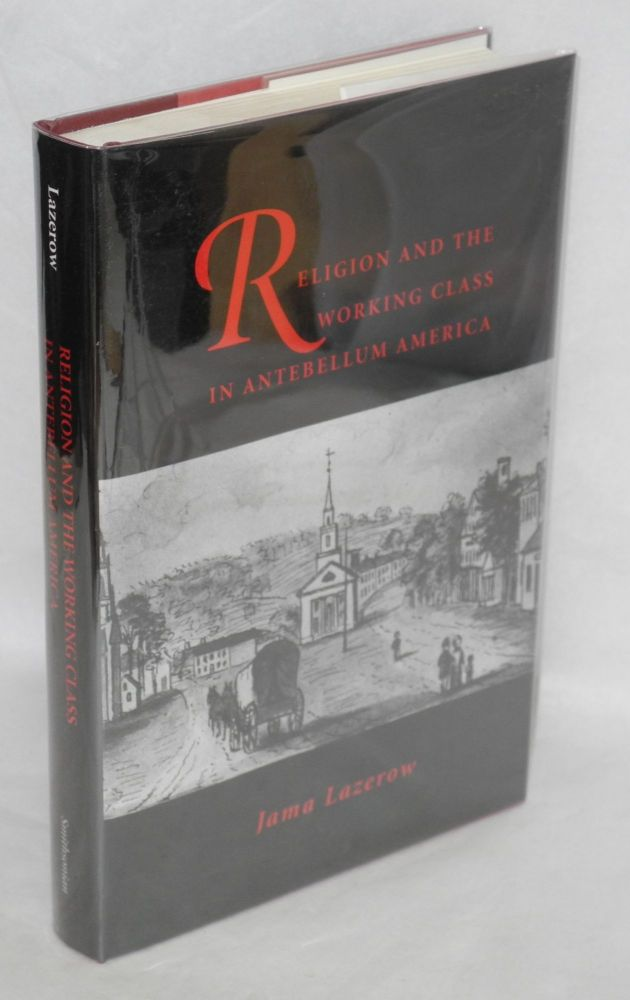 Religion and the working class in Antebellum America. Jama Lazerow.