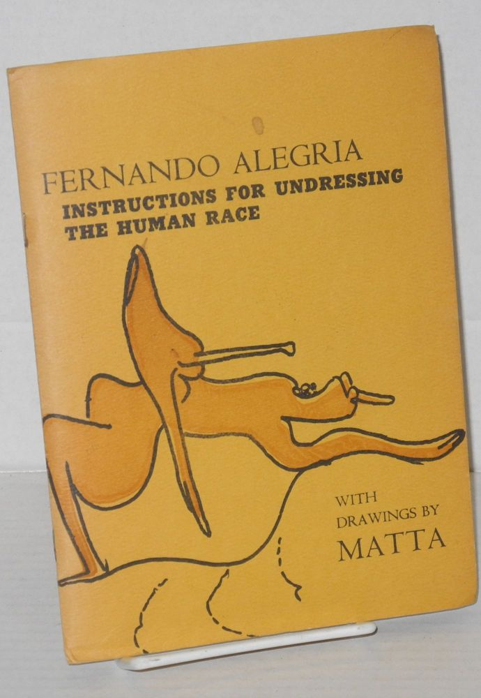 Instrucciones para desnudar a la raza humana/Instructions for undressing the human race. Fernando Alegria, English, Matta, Matthew Zion, Lennart Bruce, numerous.