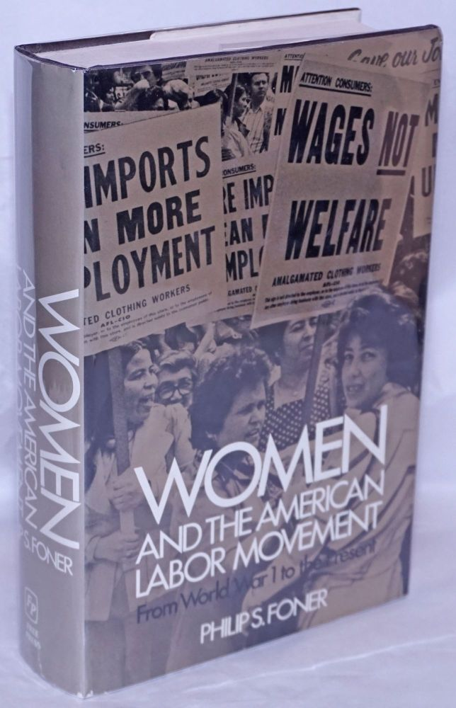 Women and the American labor movement; from World War I to the present. Philip S. Foner.