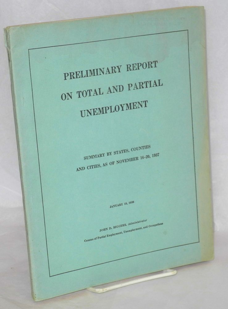 Preliminary report on total and partial unemployment. United States summary by states, counties, and cities of 10,000 or more population as of November 16-20, 1937. Unemployment and Occupations United States. Office of Administrator of the Census of Partial Employment.