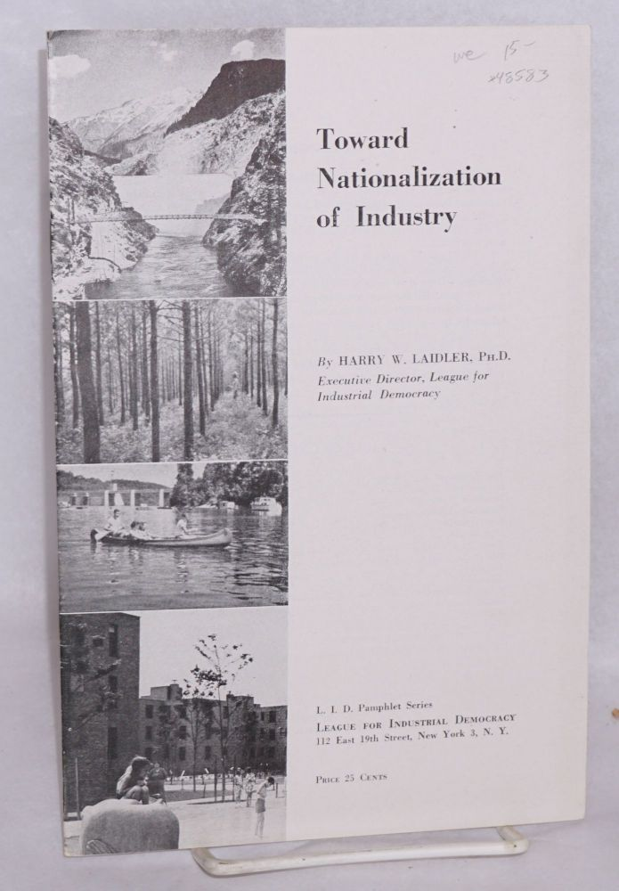 Toward nationalization of industry. Harry W. Laidler.