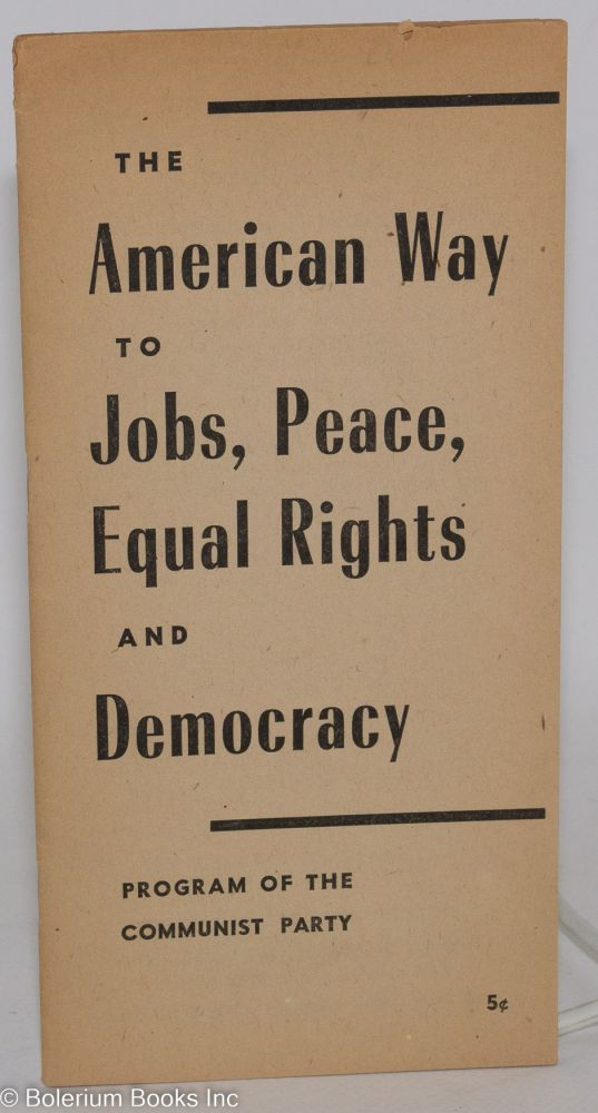 The American way to jobs, peace, equal rights and democracy. The program of the Communist Party. USA Communist Party.
