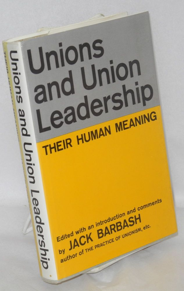 Unions and union leadership, their human meaning. Edited with an introduction and comments by Jack Barbash. Jack Barbash, ed.