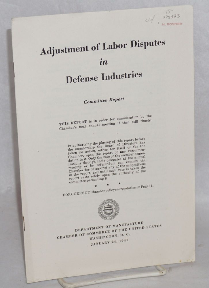 Adjustment of labor disputes in defense industries. Committee report. Chamber of Commerce of the United States. Department of Manufacture.