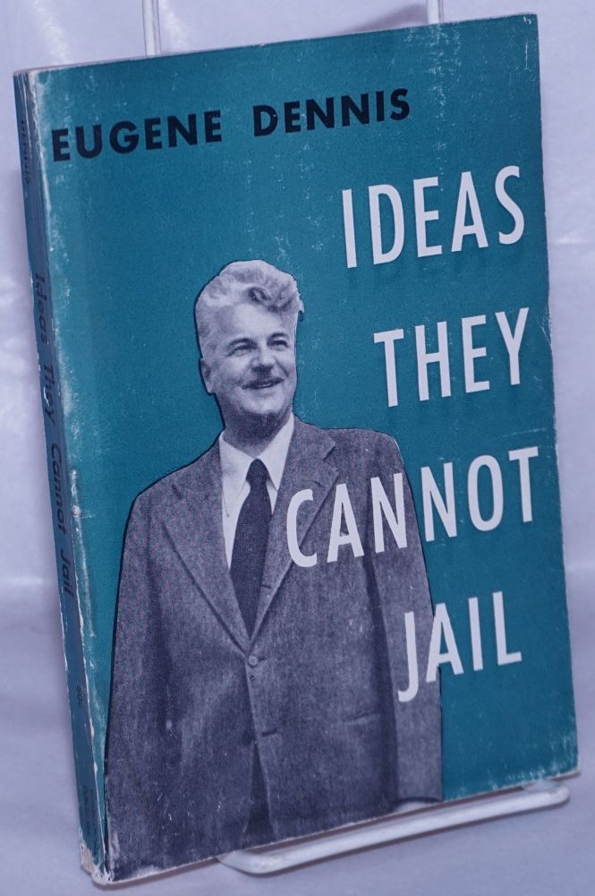 Ideas they cannot jail. Eugene Dennis, , William Z. Foster.
