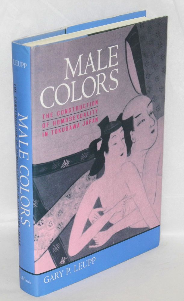 Male colors; the construction of homosexuality in Tokugawa Japan. Gary P. Leupp.
