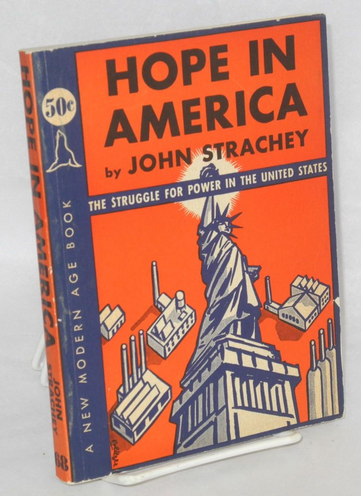 Hope in America: the struggle for power in the United States. John Strachey.