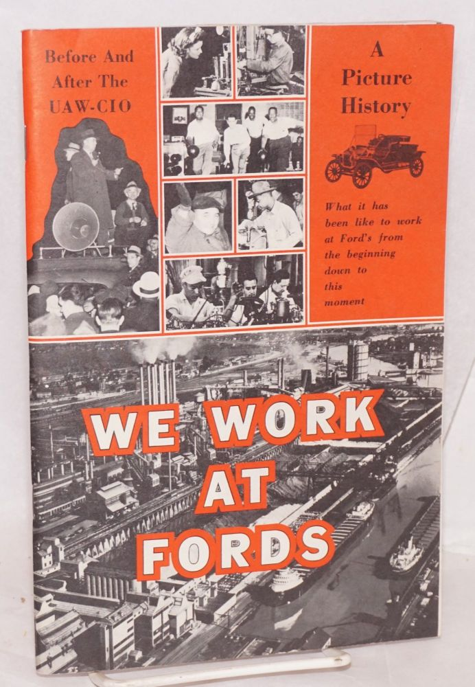We work at Fords. A picture history, what it has been like to work at Ford's from the beginning down to this moment. CIO. Ford Department United Automobile Workers.