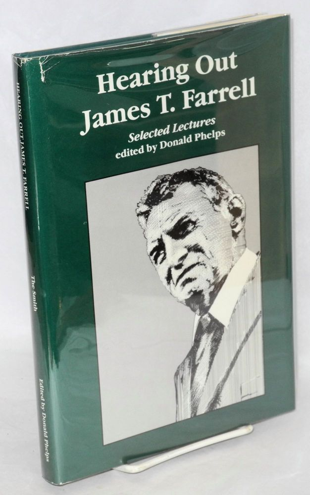 Hearing out James T. Farrell; selected lectures. Edited by Donald Phelps. James T. Farrell.