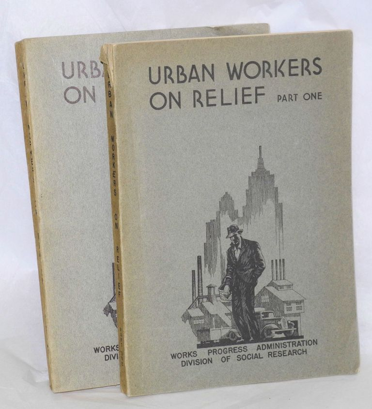 Urban workers on relief. Part 1: the occupational characteristics of workers on relief in urban areas, May 1934. Part 2: The occupational characteristics of workers on relief in 79 cities, May 1934. Gladys Palmer, Katherine D. Wood.