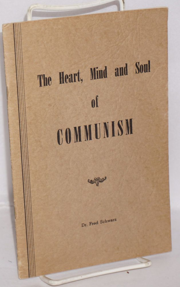 The heart, mind and soul of Communism. Fredrick Schwarz.