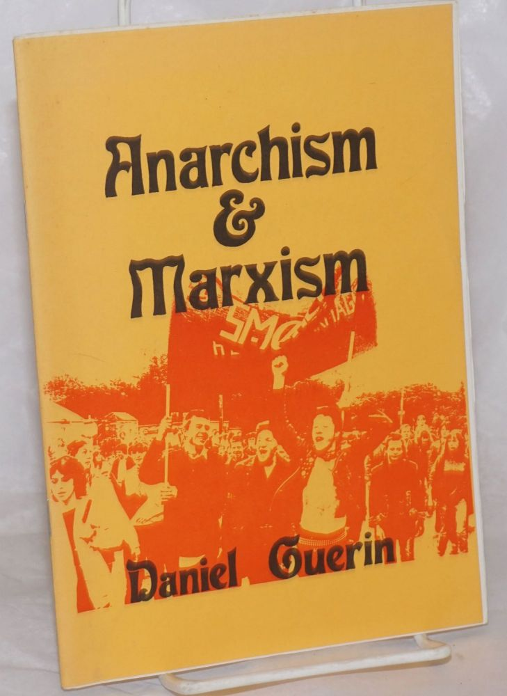 Anarchism and Marxism (from a paper given in New York on 6 Nov. 1973 with an introduction by the author for the first English language edition, 1981). Daniel Guerin.