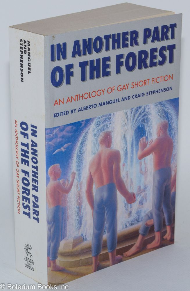In another part of the forest; an anthology of gay short fiction. James Baldwin, Joanna Russ, John Cheever, Ann Beattie, Alberto Manguel, Craig Stephenson.