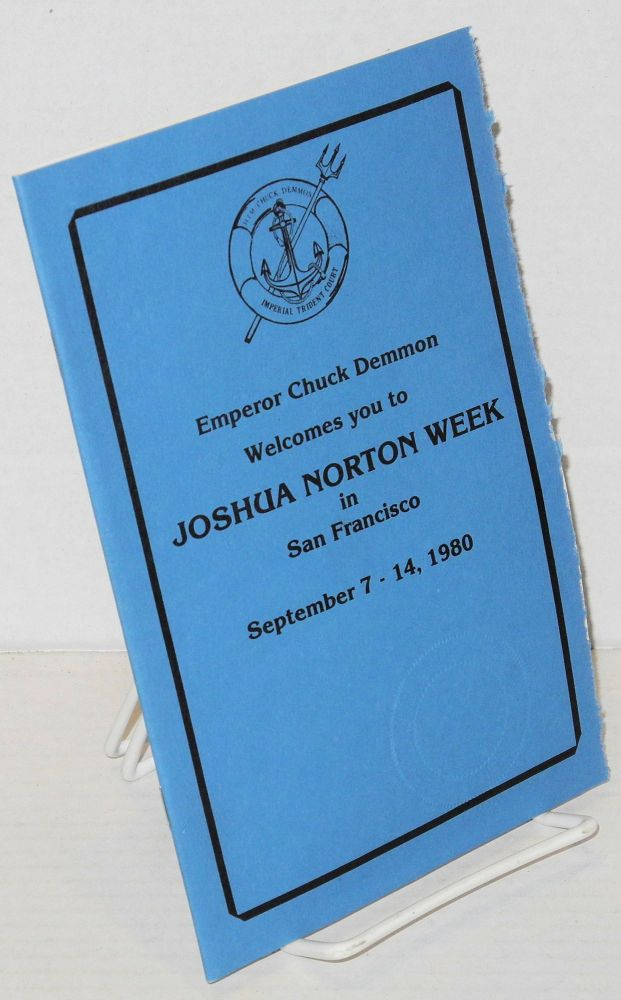 Emperor Chuck Demmon welcomes you to Joshua Norton week in San Francisco, September 7-14, 1980. Emperor Chuck Demmon.