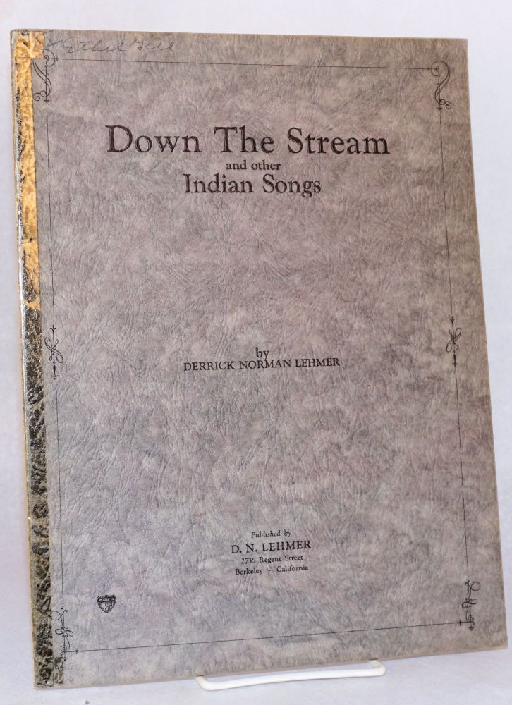 Down the stream, and other Indian songs. Derrick Norman Lehmer.