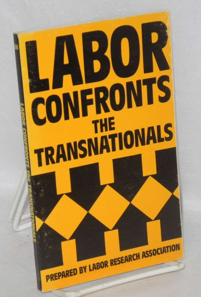 Labor confronts the transnationals. The 2nd International Conference on Trade Union Unity Against the Transnational Corporations, Toronto, Canada, October 29-30, 1983. Prepared by Labor Research Association