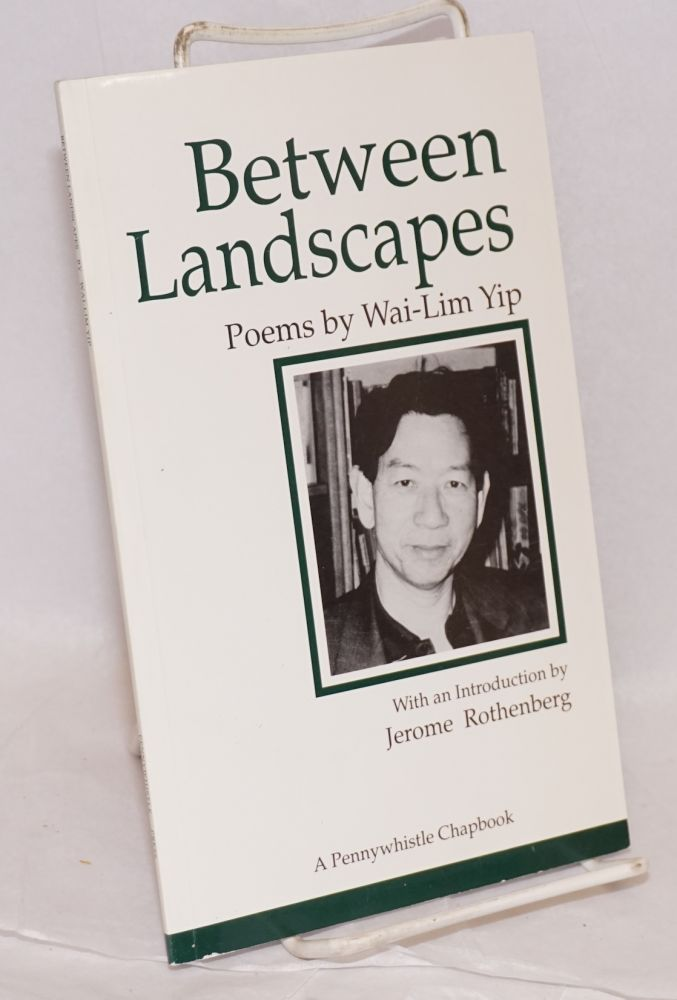 Between landscapes; poems, with an introduction by Jerome Rothenberg. Wai-Lim Yip.