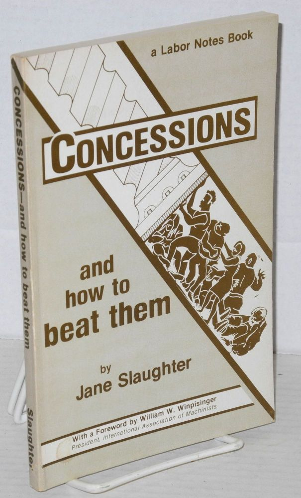 Concessions and how to beat them. Jane Slaughter, , William W. Winpisinger.
