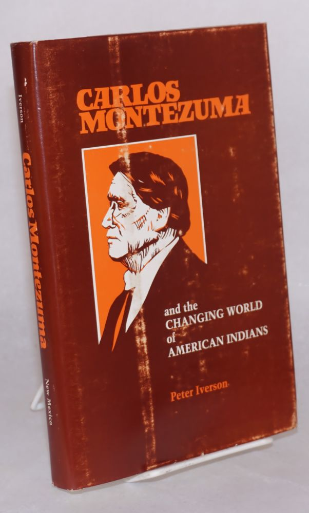 Carlos Montezuma and the changing word of American Indians. Peter Iverson.