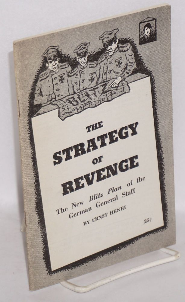 The strategy of revenge; the new Blitz Plan of the German general staff. Ernest Henri.