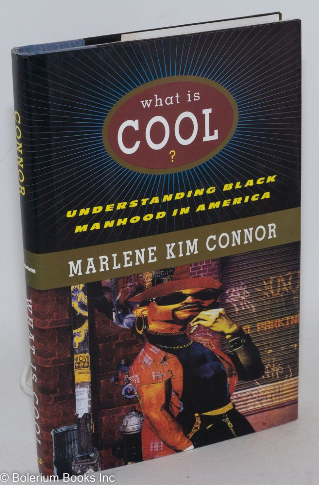 What is cool? Understanding black manhood in America. Marlene Kim Connor.