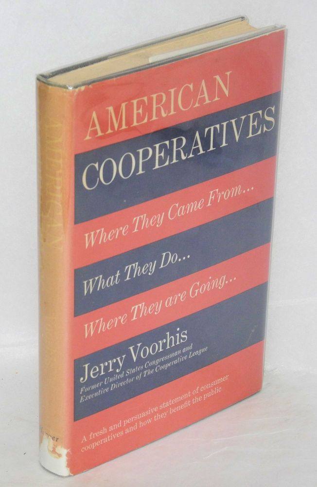 American cooperatives; where they come from, what they do, where they are going. Jerry Voorhis.