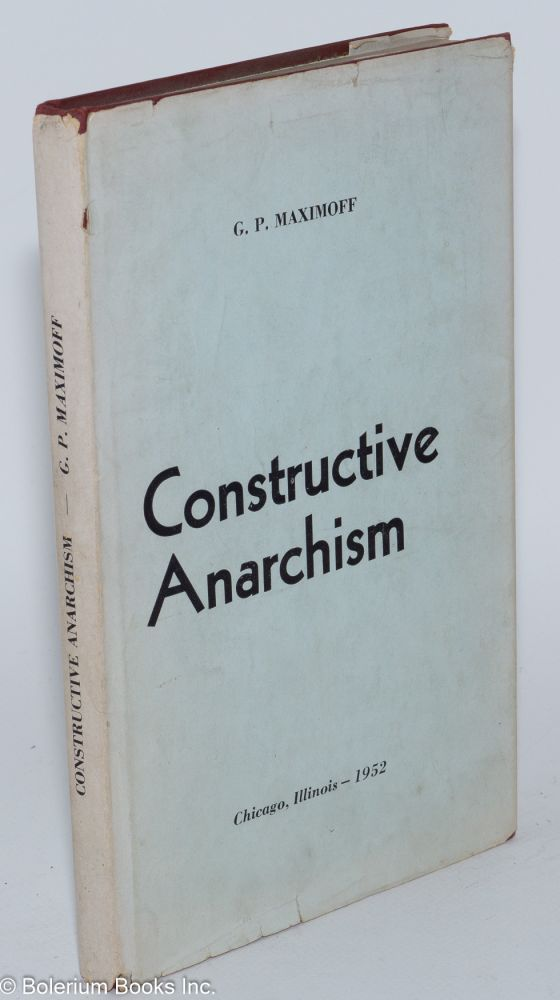 Constructive anarchism Foreword by George Woodcock, translated by H. Frank & Ada Siegel. Gregori Petrovich Maximoff.