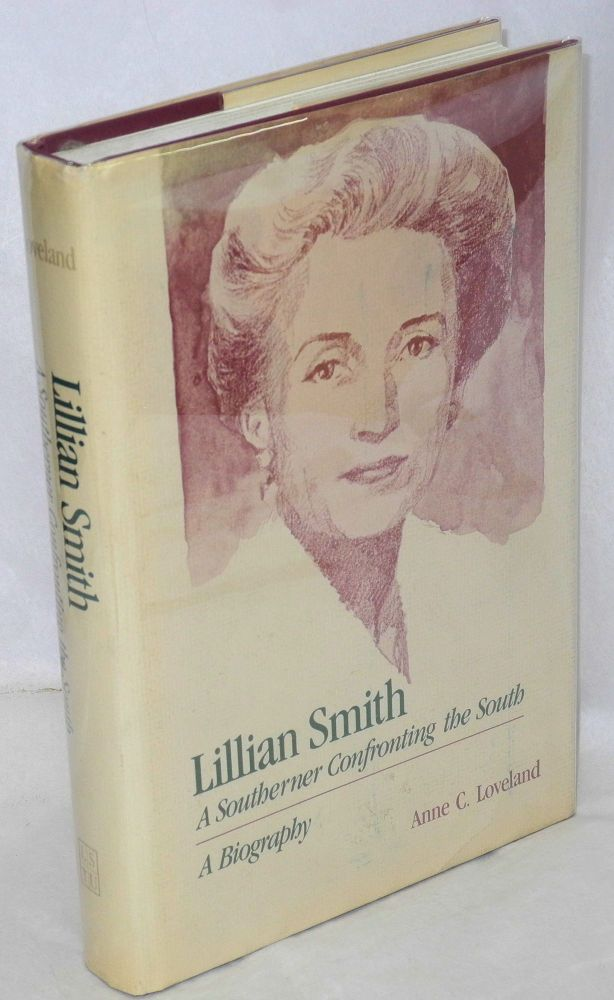 Lillian Smith; a southerner confronting the south - a biography. Anne C. Loveland.