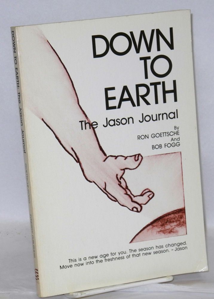Down to earth: the Jason journal. Ron Goettsche, Bob Fogg.