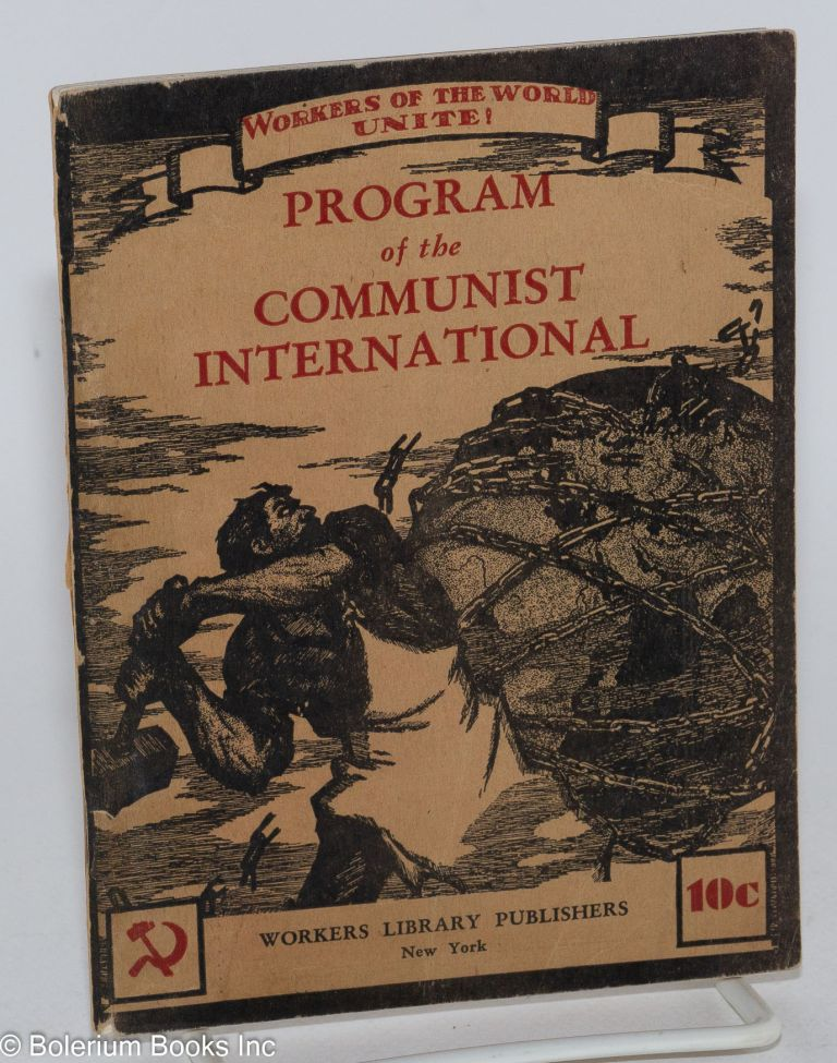 Program of the Communist International, together with the statutes of the Communist International. Adopted at the Forty-Sixth Session of the Sixth World Congress of the Communist International, September 1, 1928. Communist International.