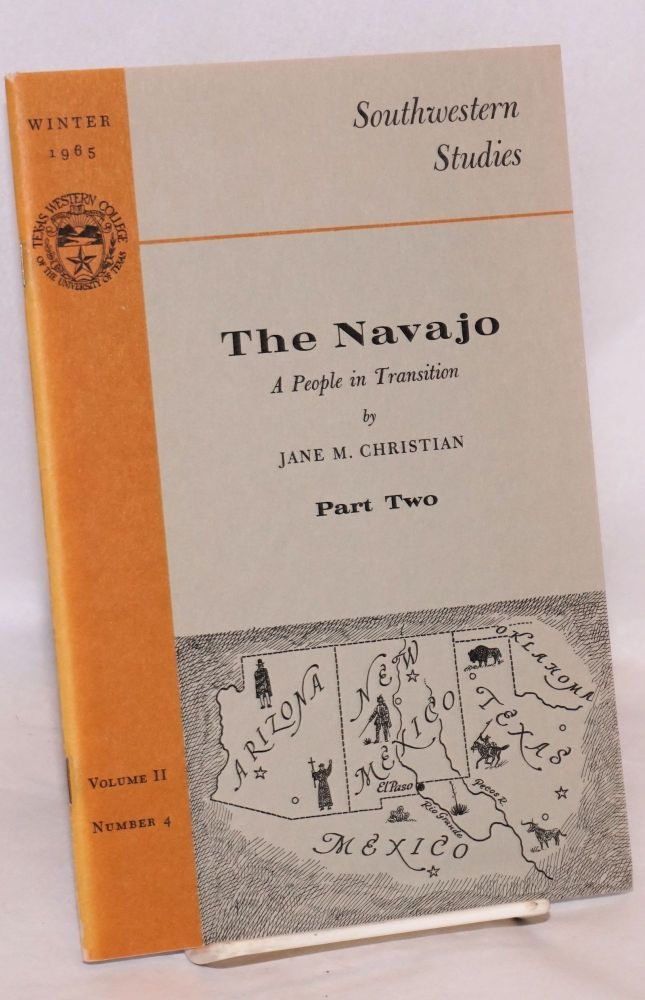 The Navajo,; a people in transition; part II; [in Southwestern studies vol. II no. 4 Winter 1965]. Jane M. Christian.