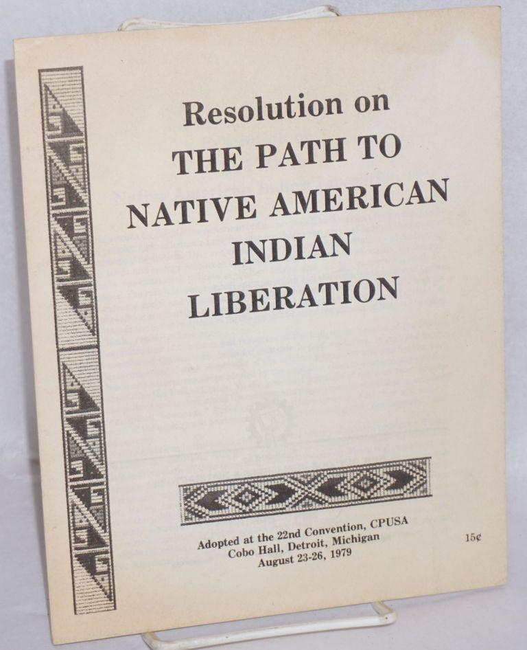 Resolution on the path to Native American Indian liberation, adopted at the 22nd convention, CPUSA; Cobo Hall, Detroit, Michigan August 23 - 26, 1979