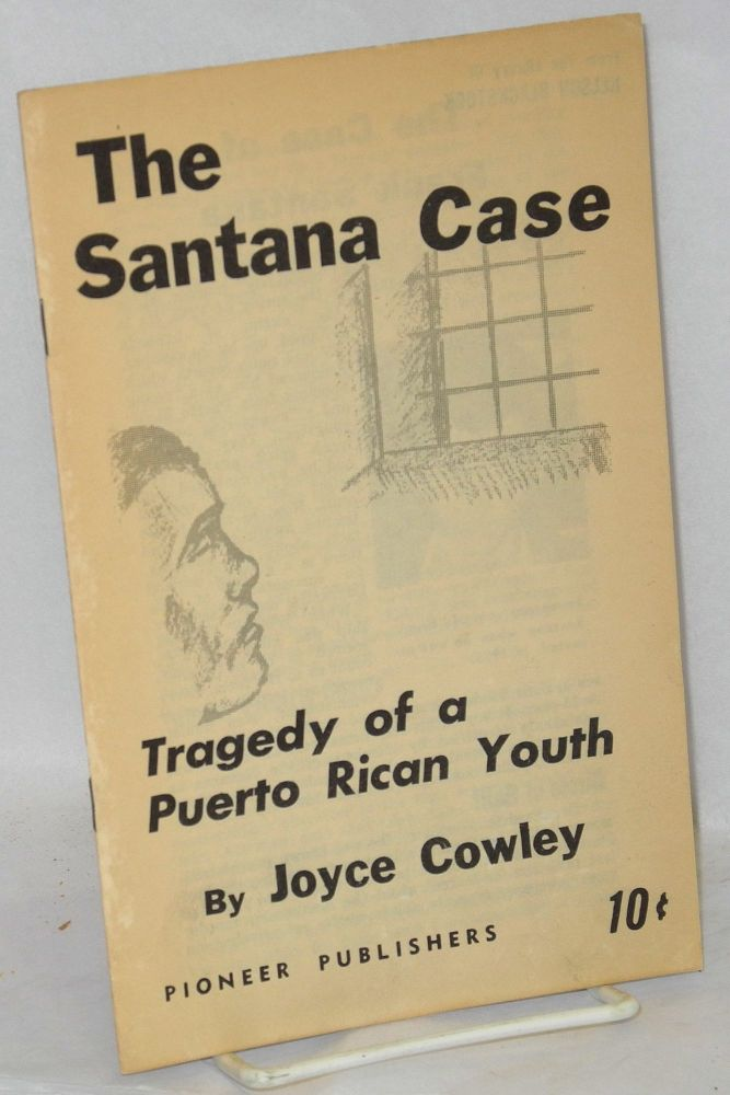 The Santana case; tragedy of a Puerto Rican youth. Joyce Cowley, Joyce Maupin.