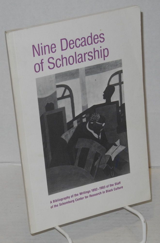 Nine decades of scholarship; a bibliography of the writings 1892-1983 of the staff of the Schomburg Center for Research in Black Culture. Betty Kaplan Gubert, comps Richard Newman.