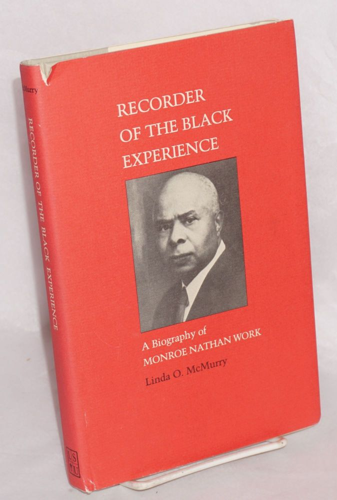 Recorder of the black experience; a biography of Monroe Nathan Work. Linda O. McMurry.