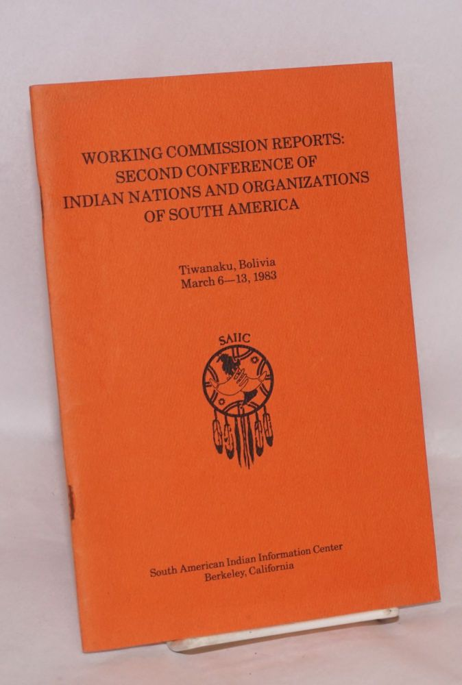 Working commission reports: second conference of Indian nations and organizations of South America, Tiwanaku, Bolivia March 6-13, 1983