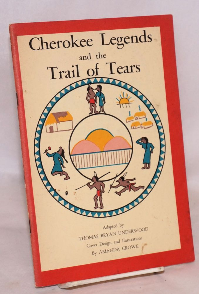 Cherokee legends and the Trail of tears,; from the nineteenth annual report of the Bureau of American Ethnology; cover design and illustrations by Amanda Crowe. Thomas Underwood, as, The John Burnett version of the Cherokee removal.