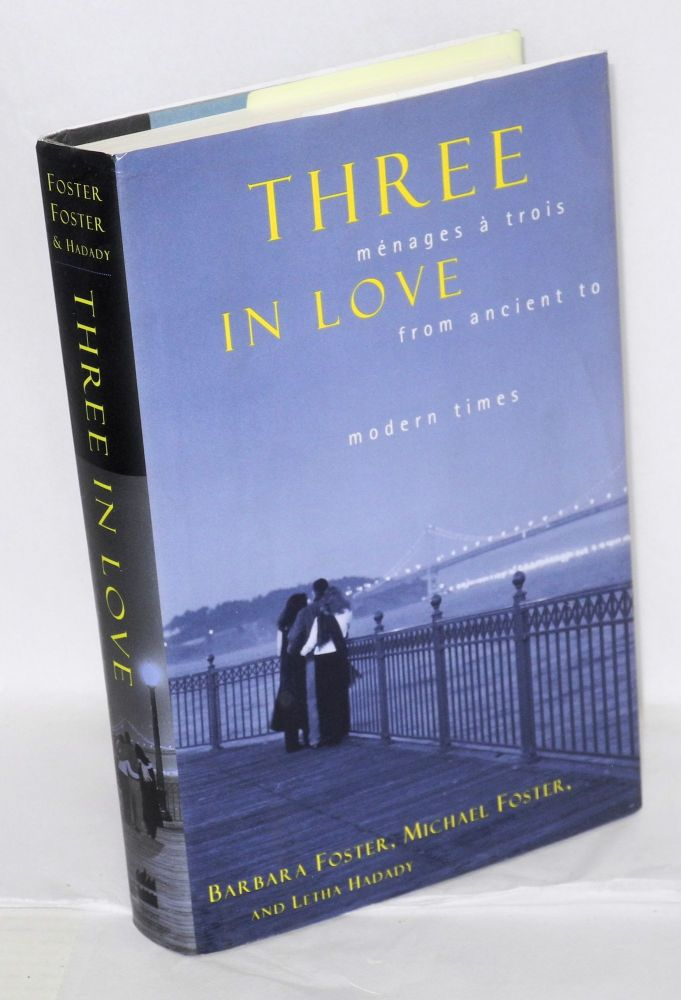 Three in love; ménages à trois from ancient to modern times. Barbara Foster, Michael Foster, Letha Hadady.