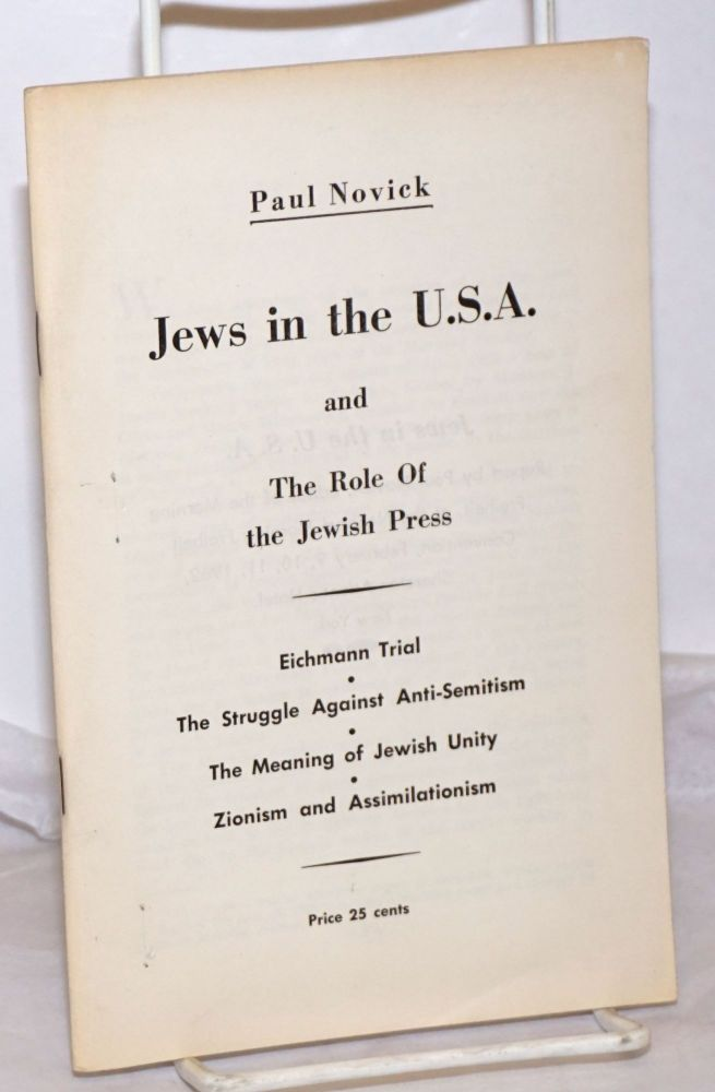 Jews in the U.S.A. and the role of the Jewish Press. Report by Paul Novick, editory of the Morning Freiheit, at the National Morning Freiheit Convention, February 9, 10, 11, 1962, Sheraton-Atlantic Hotel, New York. Paul Novick.