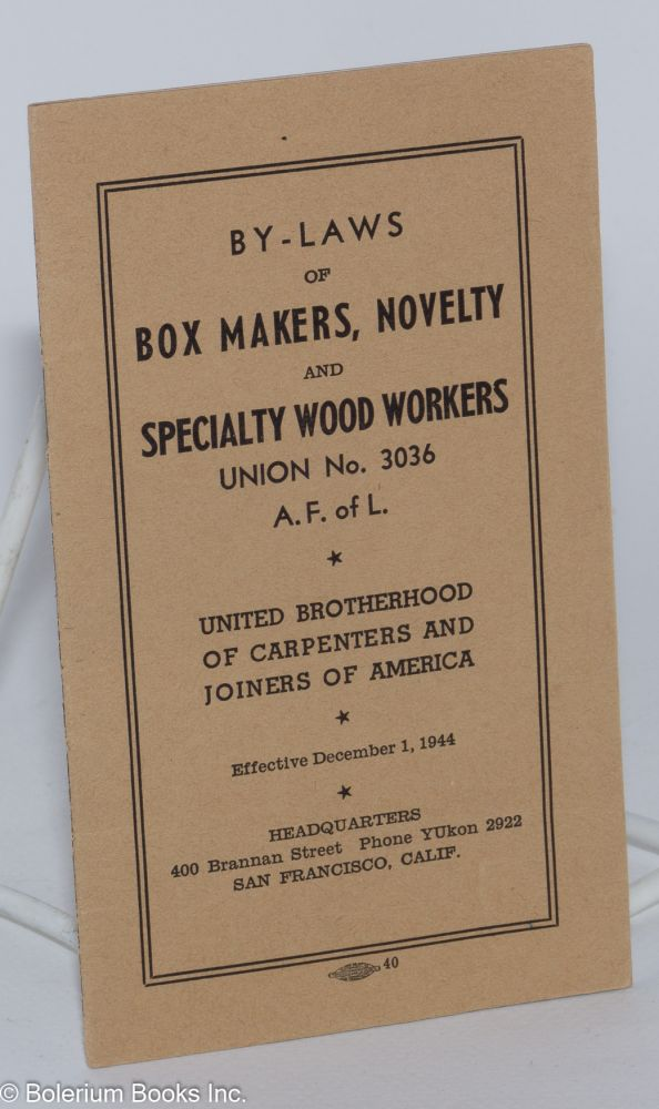 By-laws of Box Makers, Novelty and Specialty Wood Workers, Union no. 3036, A.F. of L., United Brotherhood of Carpenters and Joiners of America. Effective December 1, 1944. United Brotherhood of Carpenters, Joiners of America.