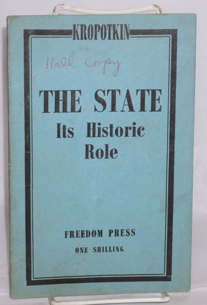 The state; its historic role. Peter Kropotkin.