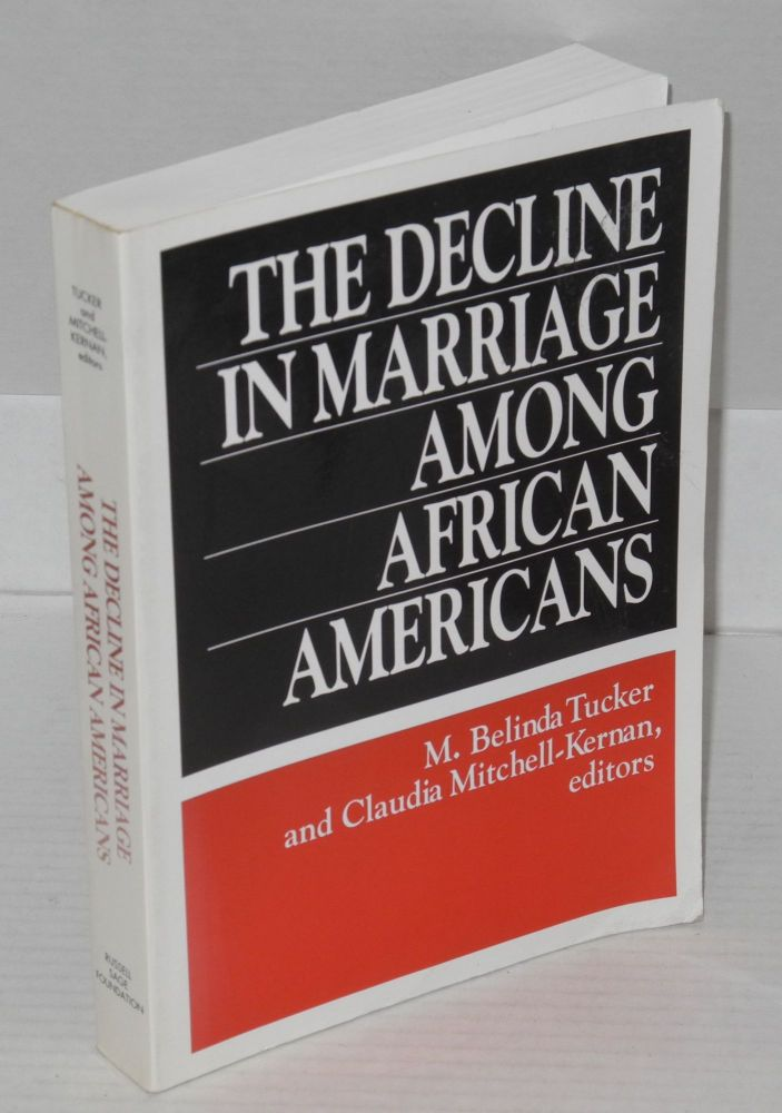 The decline in marriage among African Americans; causes, consequences, and policy implications. M. Belinda Tucker, Claudia Mitchell-Kernan.