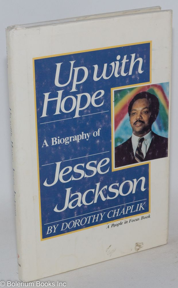 Up with hope; a biography of Jesse Jackson. Dorothy Chaplik.