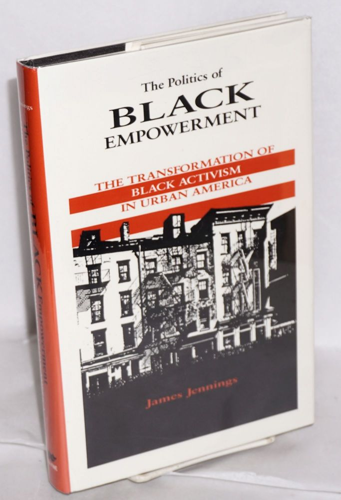 The politics of black empowerment; the transformation of black activism in urban America. James Jennings.