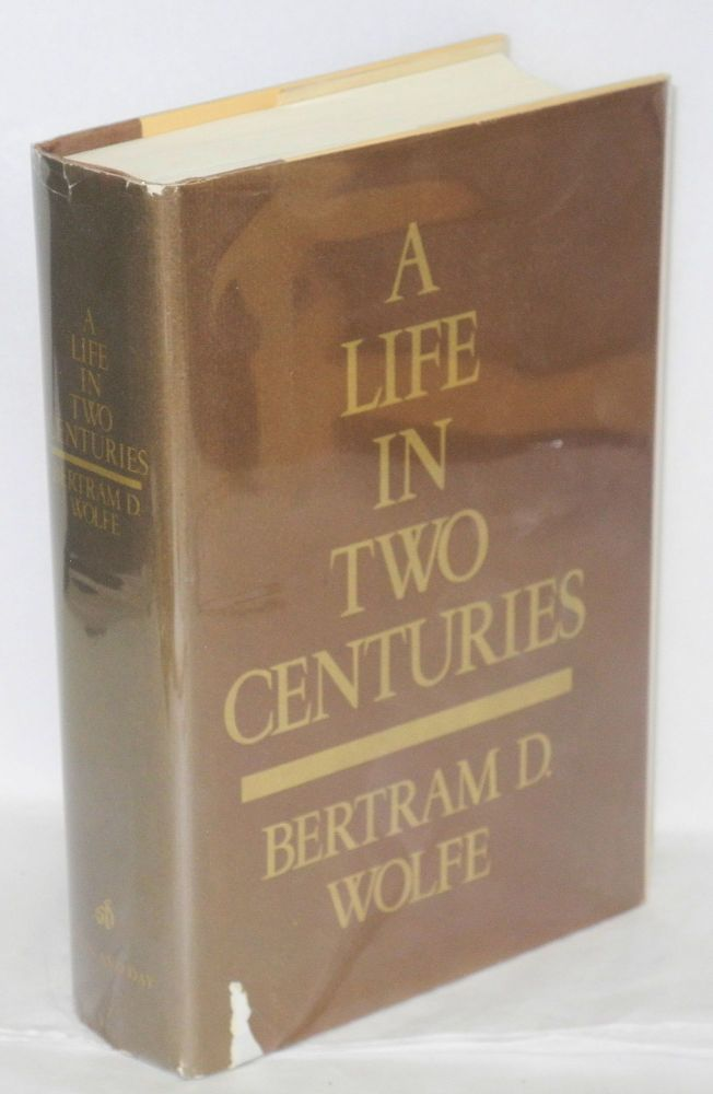 A life in two centuries; an autobiography. Introduction by Leonard Shapiro. Bertram D. Wolfe.