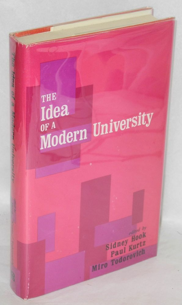 The idea of a modern university. Sidney Hook, , Paul Kurtz, Miro Todorovich.